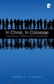 In Christ, in Colossae - Sociological Perspectives on Colossians ebook by Derek Tidball