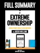 "Full Summary Of ""Extreme Ownership: How Us Navy SEALs Lead And Win – By Jocko Willink"" ebook by Sapiens Editorial, Sapiens Editorial"