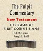 The Pulpit Commentary-Book of 1st Corinthians ebook by Joseph Exell,H.D.M. Spence