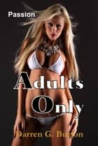 Adults Only: Passion ebook by Darren G. Burton