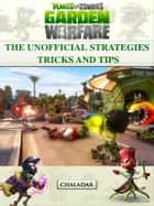 Plants vs Zombies Garden Warfare the Unofficial Strategies Tips and Tips ebook by Chaladar