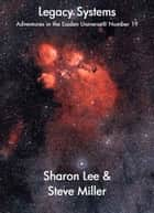 Legacy Systems - Adventures in the Liaden Universe®, #19 ebook by Sharon Lee, Steve Miller