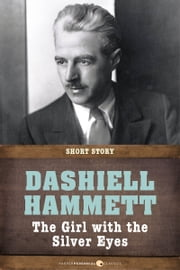 The Girl With The Silver Eyes - Short Story ebook by Dashiell Hammett