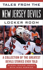 Tales from the New Jersey Devils Locker Room - A Collection of the Greatest Devils Stories Ever Told ebook by Mike Kerwick,Glenn Resch