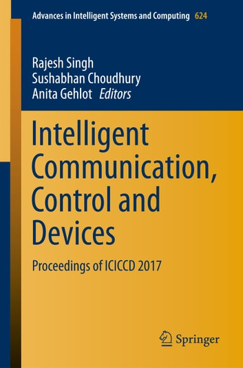 Intelligent Communication, Control and Devices - Proceedings of ICICCD 2017 ebook by
