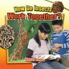 How Do Insects Work Together? ebook by Megan Kopp