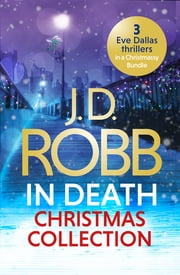 The In Death Christmas Collection - Festive in Death, Holiday in Death and Midnight in Death ebook by J. D. Robb
