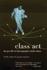 Class Act - The Jazz Life of Choreographer Cholly Atkins ebook by Cholly Atkins,Jacqui Malone