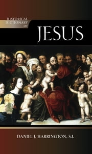 Historical Dictionary of Jesus ebook by Daniel J. Harrington S.J.