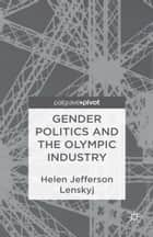 Gender Politics and the Olympic Industry ebook by H. Lenskyj