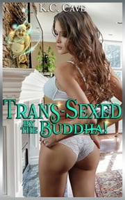 Trans-Sexed By The Buddha! ebook by Moira Nelligar, K.C. Cave