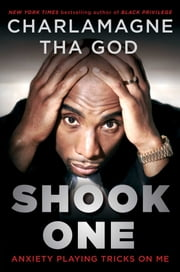 Shook One - Anxiety Playing Tricks on Me ebook by Charlamagne Tha God