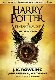 Harry Potter et l'Enfant Maudit Parties Un et Deux (Le texte intégral de la pièce de théâtre) ebook by Kobo.Web.Store.Products.Fields.ContributorFieldViewModel