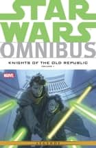 Star Wars Omnibus Knights of the Old Republic Vol. 1 ebook by John Jackson Miller, Brian Ching, Travel Foreman