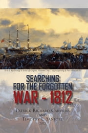 Searching for the Forgotten War - 1812 Canada ebook by Patrick Richard Carstens and Timothy L. Sanford
