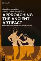 Approaching the Ancient Artifact ebook by Amalia Avramidou,Denise Demetriou