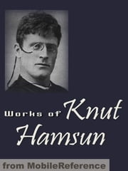 Works Of Knut Hamsun: Including Hunger, Pan, Wanderers, Growth Of The Soil, Shallow Soil & More (Mobi Collected Works) ebook by Knut Hamsun