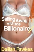 Sailing Away with the Billionaire, Part 1 ebook by Delilah Fawkes