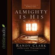 Almighty Is His Name - The Riveting Story of SoPhal Ung audiobook by Mr. Randy Clark