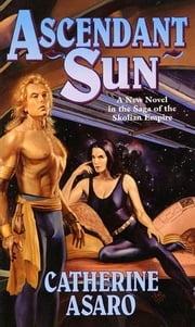 Ascendant Sun - A New Novel in the Saga of the Skolian Empire ebook by Catherine Asaro