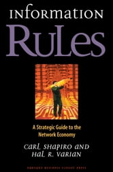 Information Rules - A Strategic Guide to the Network Economy ebook by Carl Shapiro,Hal R. Varian