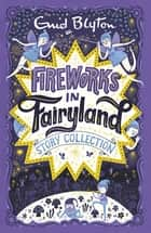 Fireworks in Fairyland Story Collection ebook by Enid Blyton