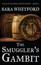 The Smuggler's Gambit Ebook di Sara Whitford