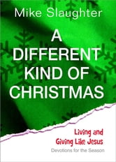 A Different Kind of Christmas - Devotions for the Season ebook by Mike Slaughter