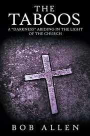 "The Taboos - A ""Darkness"" Abiding in the Light of the Church ebook by Bob Allen"