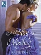 A Hint of Mischief - A Loveswept Classic Romance ebook by Katie Rose