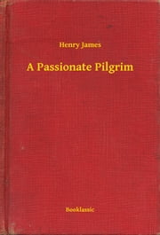 A Passionate Pilgrim ebook by Henry James