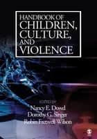 Handbook of Children, Culture, and Violence eBook by Dr. Dorothy G. Singer, Robin Fretwell Wilson, Nancy E. Dowd