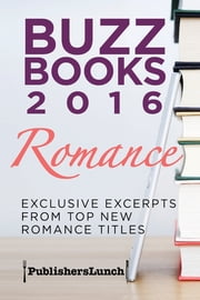 Buzz Books 2016: Romance - Exclusive Excerpts from Top New Romance Titles ebook by Publishers Lunch