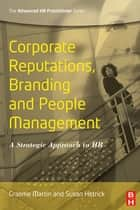 Corporate Reputations, Branding and People Management ebook by Susan Hetrick, Graeme Martin