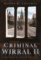 Criminal Wirral II ebook by Dan Longman