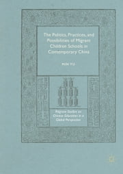 The Politics, Practices, and Possibilities of Migrant Children Schools in Contemporary China ebook by Min Yu