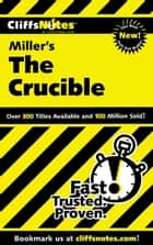 CliffsNotes on Miller's The Crucible ebook by Denis M. Calandra, Jennifer L. Scheidt