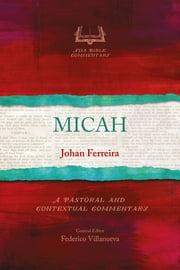 Micah - A Pastoral and Contextual Commentary ebook by Johan Ferreira