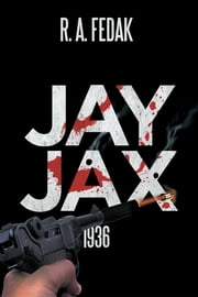 Jay Jax - 1936 ebook by R. A. Fedak