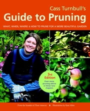 Cass Turnbull's Guide to Pruning, 3rd Edition - What, When, Where, and How to Prune for a More Beautiful Garden ebook by Cass Turnbull