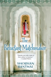 The Reluctant Matchmaker ebook by Shobhan Bantwal