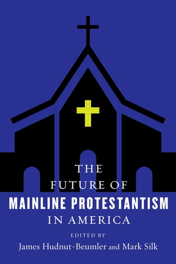 The Future of Mainline Protestantism in America 電子書 by
