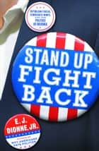 Stand Up Fight Back - Republican Toughs, Democratic Wimps, and the Politics of Revenge ebook by E.J. Dionne Jr.
