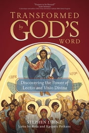 Transformed by God's Word - Discovering the Power of Lectio and Visio Divina ebook by Stephen J. Binz,Kaspars and Ruta Poikans