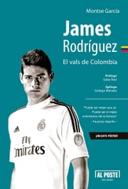 James Rodríguez - El vals de Colombia ebook by Montse García