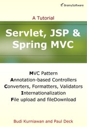 Servlet, JSP and Spring MVC ebook by Budi Kurniawan,Paul Deck