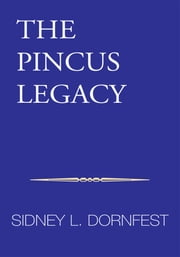 The Pincus Legacy ebook by Sidney L. Dornfest