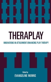 Theraplay - Innovations in Attachment-Enhancing Play Therapy ebook by Evangeline Munns
