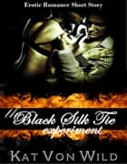 The Black Silk Tie Experiment A Special Touch Series Short Story ebook by Kat Von Wild