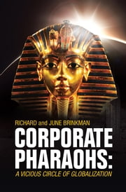 Corporate Pharaohs: A Vicious Circle of Globalization ebook by Dr. Richard Brinkman